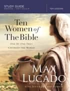 Ten Women of the Bible ebook by Max Lucado,Jenna Lucado Bishop