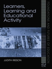 Learners, Learning and Educational Activity ebook by Judith Ireson