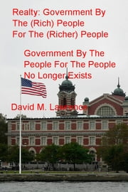 Realty: Government By The (Rich) People For The (Richer) People - Government By The People For The People No Longer Exists ebook by David M. Lawrence