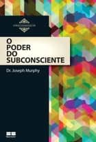 O poder do subconsciente ebook by Joseph Murphy