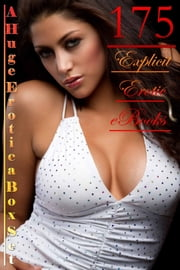 175 Explicit Erotic eBooks A Huge Erotica Box Set ebook by Abigail Aaker,Shannon Grey,Christina Williams,Lisa Tindall