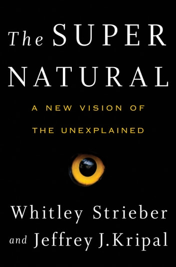 The Super Natural - Why the Unexplained Is Real ebook by Whitley Strieber,Jeffrey J. Kripal