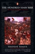 The Hundred Years War - The English in France 1337-1453 ebook by Desmond Seward