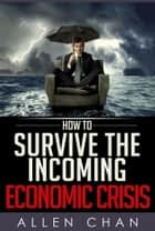 How to Survive the Incoming Economic Crisis ebook by Allen Chan