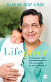 Lifegiver: The Biography of the Legendary Obstetrician and GynaecologistDr R.P. Soonawala ebook by Rashmi Uday Singh