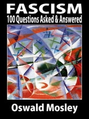 Fascism: 100 Questions Asked and Answered ebook by Oswald Mosley