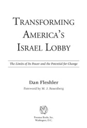 Transforming America's Israel Lobby: The Limits of Its Power and the Potential for Change ebook by Dan Fleshler,M. J. Rosenberg