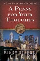 A Penny for Your Thoughts ebook by Mindy Starns Clark