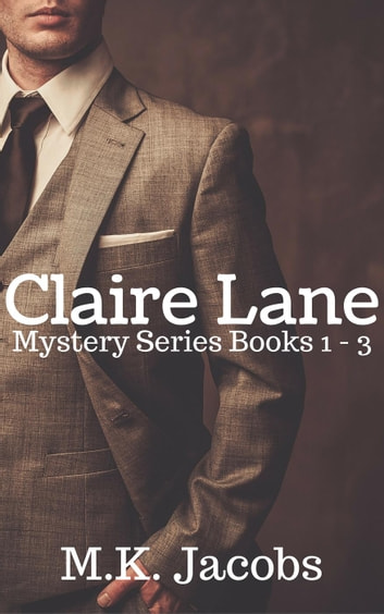 Claire Lane Mystery Series Books 1 - 3 - Claire Lane Mystery, #1 ebook by M.K. Jacobs