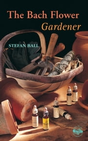 The Bach Flower Gardener ebook by Stefan Ball