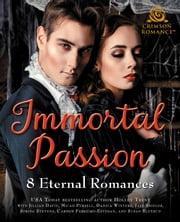 Immortal Passion - 8 Eternal Romances ebook by Holley Trent, Jillian David, Micah Persell,...