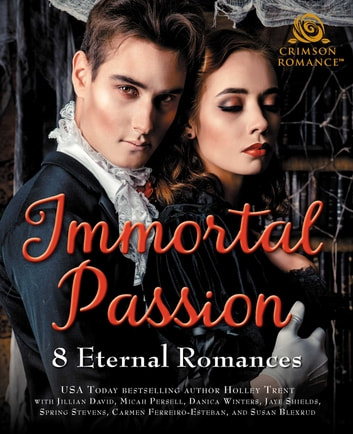 Immortal Passion - 8 Eternal Romances ebook by Holley Trent,Jillian David,Micah Persell,Danica Winters,Jaye Shields,Spring Stevens,Carmen Ferreiro-Esteban,Susan Blexrud