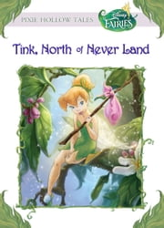 Disney Fairies: Tink, North of Never Land ebook by Kiki Thorpe