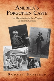 America's Forgotten Caste - Free Blacks in Antebellum Virginia and North Carolina ebook by Rodney Barfield
