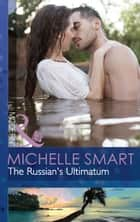The Russian's Ultimatum (Mills & Boon Modern) ebook by Michelle Smart