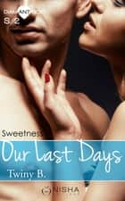 Our Last Days Sweetness - Saison 2 ebook by Twiny B.