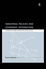 Industrial Policies and Economic Integration - Learning From European Experiences ebook by Patrizio Bianchi