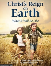 Christ's Reign On Earth: What It Will Be Like - A Bible Study Aid Presented By BeyondToday.tv ebook by United Church of God