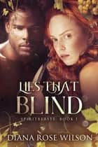 Lies That Blind - SpiritBeasts Book 1 ebook by Diana Rose Wilson