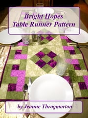 Bright Hopes Table Runner Pattern ebook by Jeanne Throgmorton