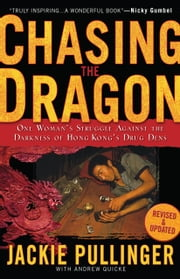 Chasing the Dragon - One Woman's Struggle Against the Darkness of Hong Kong's Drug Dens ebook by Jackie Pullinger,Andrew Quicke