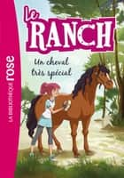 Le Ranch 07 - Un cheval très spécial ebook by Télé Images Kids, Christelle Chatel