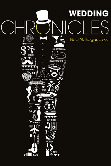 Wedding Chronicles ebook by Bob N. Boguslavski