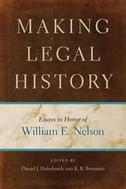 Making Legal History - Essays in Honor of William E. Nelson ebook by Daniel J. Hulsebosch,R. B. Bernstein