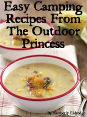 Easy Camping Recipes from The Outdoor Princess - 33 Simple Camping Recipes ebook by Kimberly Eldredge