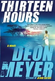 Thirteen Hours ebook by Deon Meyer, K.L. Seegers