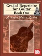 Grade Repertoire for Guitar Book One ebook by Stanley Yates