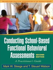 Conducting School-Based Functional Behavioral Assessments, Second Edition - A Practitioner's Guide ebook by Mark W. Steege, Phd,Frank M. Gresham, PhD,T. Steuart Watson, PhD