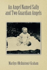 An Angel Named Sally and Two Guardian Angels ebook by Marilyn (McQuiston) Graham