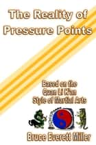 The Reality of Pressure Points ebook by Bruce Everett Miller