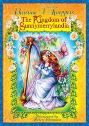 Kind-hearted Fairy Tales: Book 2. The Kingdom of Sunnymerrylandia ebook by Christina V. Kueppers
