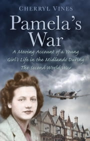 Pamela's War - A Moving Account of a Young Girl's Life in the Midlands During the Second World War ebook by Cherryl Vines