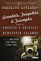 Deadline Artists--Scandals, Tragedies and Triumphs:: More of Americaís Greatest Newspaper Columns ebook by John P. Avlon,Jesse Angelo,Errol Louis
