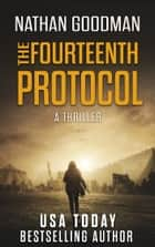 The Fourteenth Protocol - A Thriller ebook by Nathan Goodman