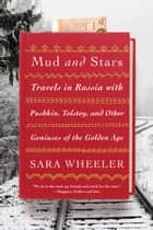 Mud and Stars - Travels in Russia with Pushkin, Tolstoy, and Other Geniuses of the Golden Age 電子書 by Sara Wheeler