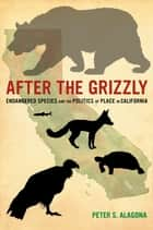 After the Grizzly ebook by Peter S. Alagona