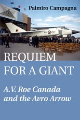 Requiem for a Giant - A.V. Roe Canada and the Avro Arrow ebook by Palmiro Campagna