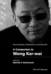 A Companion to Wong Kar-wai ebook by Martha P. Nochimson