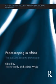 Peacekeeping in Africa - The evolving security architecture ebook by Marco Wyss,Thierry Tardy