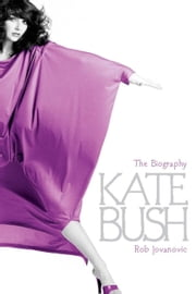 Kate Bush - The biography ebook by Rob Jovanovic