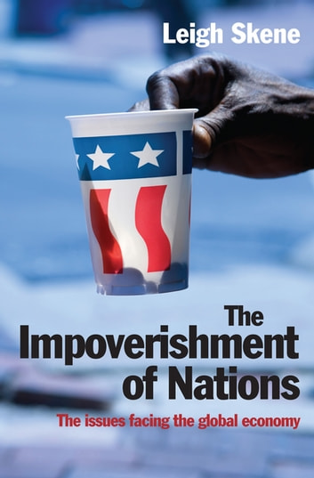 The Impoverishment of Nations - The issues facing the post meltdown global economy ebook by Leigh Skene