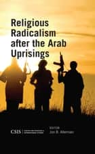 Religious Radicalism after the Arab Uprisings ebook by Jon B. Alterman, Michael Barber, Haim Malka,...