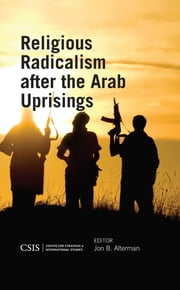 Religious Radicalism after the Arab Uprisings ebook by Jon B. Alterman,Michael Barber,Haim Malka,William McCants,Joshua Russakis,Thomas M. Sanderson