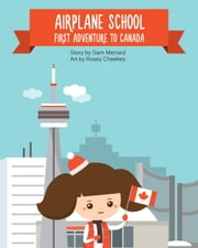 Airplane School - First Adventure to Canada ebook by Sam Menard