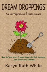 Dream Droppings: An Entrepreneur's Field Guide ebook by Karyn Ruth White