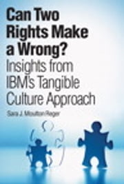 Can Two Rights Make a Wrong? - Insights from IBM's Tangible Culture Approach ebook by Sara J. Moulton Reger